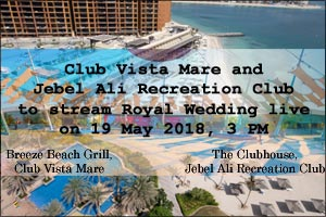 Club Vista Mare and Jebel Ali Recreation Club to stream Royal Wedding live on 19 May